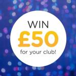 Win £50 for your club, group or not for profit organisation!